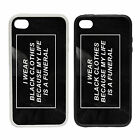 I Wear Black Clothes -Rubber and Plastic Phone Cover Case- Life Is A Funeral