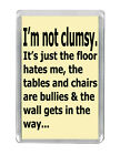 """I'm Not Clumsy ..."" Funny Qoutes Humour Clumsy Home Fridge Magnet Gift"