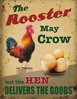 THE ROOSTER MAY CROW BUT THE HENS DELIVER THE GOODS METAL SIGN TIN PLAQUE 1123