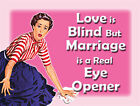 LOVE IS BLIND MARRIAGE IS A REAL EYE OPENER WIFE HUSBAND SIGN METAL PLAQUE 1081