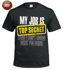 NEW MY JOB IS TOP SECRET T Shirt/Birthday Gift for Dad Him Fathers/Funny/Tee