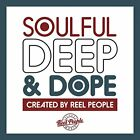 Soulful Deep and Dope (Created By Reel People) [CD]