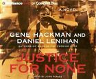 Justice for None by Daniel Lenihan and Gene Hackman (2005, CD, Abridged)