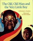 The Old, Old Man and the Very Little Boy by Terea D. Shaffer and Kristine L. Fra