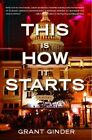 NEW - This Is How It Starts: A Novel by Ginder, Grant