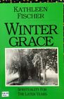 Winter Grace, Spirituality for the Later Years by Kathleen M. Fischer (1985, Pap