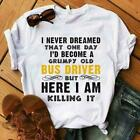 I Never Dreamed That One Day I'd Became A Grumpy Old Bus Driver Men TShirt S-6XL