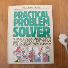 Practical Problem Solver : Substitutes, Shortcuts, and Ingenious Solutions...