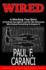 Wired : The Shocking True Story of Political Corruption and the FBI Informant Wh