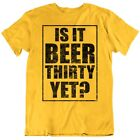 Is It Beer Thirty Yet Funny Alcohol T Shirt