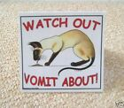 Siamese Cat art sign Watch out Vomit about from painting by Suzanne Le Good