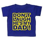 BABY T SHIRT DON'T LAUGH HE'S MY DAD FUNNY SLOGAN KIDS