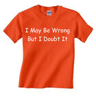 """Funny Children's T shirt """" I May Be Wrong But I Doubt It """" kids ages 2-13"""