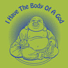 I HAVE THE BODY OF A GOD T-shirt funny fat laughing buddha CHOOSE SIZE S-XXL