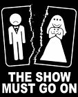 THE SHOW MUST GO ON GAME OVER DIVORCE MARRIAGE WIFE FUNNY NEW MEN T-SHIRT TOP