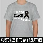 "Customize ""I Wear Black for my MOM"" Melanoma Cancer YouthT-Shirt XS-LG"
