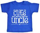 Uncle Baby T-Shirt *If you think I'm Cute see My Uncle* Niece Nephew Tee Gift