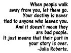 When People Walk Away Julia Roberts Vinyl Wall Art Decal Removable Color Size