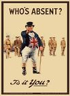 JOHN BULL WHO'S ABSENT IS IT YOU VINTAGE STYLE ARMY WAR POSTER METAL SIGN 432