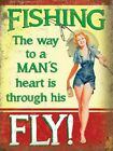 FISHING THE WAY TO A MAN'S HEART IS THROUGH HIS FLY - TIN SIGN METAL PLAQUE 1175