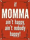 IF MOMMA AIN'T HAPPY AIN'T NOBODY HAPPY - MUM MOTHER METAL WALL PLAQUE SIGN 978