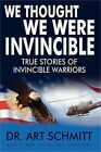 invincible true story - We Thought We Were Invincible: The True Story of Invincible Warriors (Hardback o