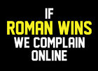 If Roman Wins We Complain Online shirt WWE Reigns The Shield My Yard Riot NXT
