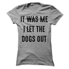 It Was Me I Let The Dogs Out Funny Women's Shirt H55