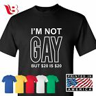 gay m - I'm Not Gay But $20 Is $20 Funny T Shirt Sexual Humor Party Unisex Tee S-3XL