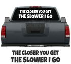"The Closer You Get The Slower I Go Decal Sticker 40"" x 10""Turbo Diesel Car Truck"