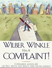 Wilber Winkle Has a Complaint: Consumer Advocate or Nut with Too Much Time on Hi