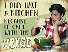 I ONLY HAVE A KITCHEN BECAUSE IT CAME WITH THE HOUSE METAL PLAQUE TIN SIGN 1112