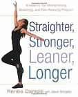 Straighter, Stronger, Leaner, Longer: A Head-To-Toe Strengthening, Stretching, a