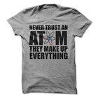 Never Trust An Atom They Make Up Everything Funny Science Joke T-Shirt H79