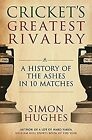 Crickets Greatest Rivalry: A History of the Ashes in 10 Matches, Hughes, Simon,
