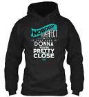 Donna Nobody Is Perfect - But If Your Name You're Pretty Standard College Hoodie