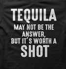 Tequila May Not Be The Answer But It's Worth A Shot T-Shirt, Funny T-shirt, H72