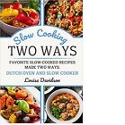 Favorite Slow-Cooked Recipes Made Two Ways: Dutch Oven and Slow Cooker ( 2018 )