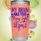 Monogram Vinyl Decal For Tumbler Cup My Brain Has Too Many Tab Open Funny Quote