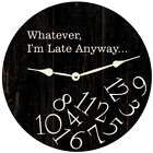 Whatever Clock- I'm Late Anyway Clock