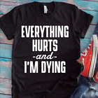 Everything Hurts And I'm Dying Shirt, Workout Shirt, Funny T-Shirt,  H18