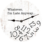 Whatever I'm Late Anyway Wall Clock- White Clock
