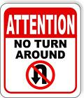 ATTENTION NO TURN AROUND Metal Aluminum composite sign