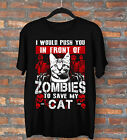 Cat Lover T-Shirt I Would Push You In Front Of Zombies To Save My Cat Funny Gift