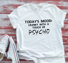 Today's Mood: Cranky With a Touch of Psycho Men's and Women's White T-shirt