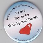 Special Needs Button Badge, I love my sister with Special Needs