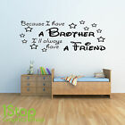 BECAUSE I HAVE A BROTHER WALL STICKER QUOTE -  KIDS NURSERY WALL ART DECAL X208
