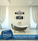 NEVER TOO LATE INSPIRATIONAL GRAPHIC DECOR QUOTE STICKER WALL ART VARIOUS COLOUR