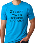 I'm not with stupid anymore gag gift funny humor tshirt ex breakup divorce