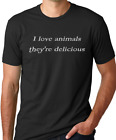 I love animals they're delicious funny humor gag gift tshirt